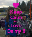 Keep Calm And Love Daimy !! - Personalised Poster large