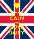 KEEP CALM AND LOVE DAISY! - Personalised Poster large