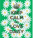 KEEP CALM AND LOVE DAISY - Personalised Poster large