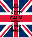 KEEP CALM AND love  daisy leigh - Personalised Poster large