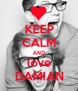 KEEP CALM AND love DAMIAN - Personalised Poster large