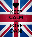 KEEP CALM AND LOVE DAN! - Personalised Poster large