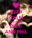 KEEP CALM AND LOVE DAN  AND PHIL - Personalised Poster large