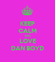 KEEP CALM AND LOVE DAN BOYD - Personalised Poster large