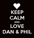KEEP CALM AND LOVE DAN & PHIL - Personalised Poster large