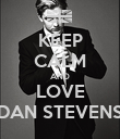 KEEP CALM AND LOVE DAN STEVENS - Personalised Poster small