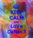 KEEP CALM AND LoVe DaNa<3 - Personalised Poster large