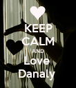 KEEP CALM AND Love  Danaly  - Personalised Poster large