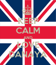 KEEP CALM AND LOVE DANAYA - Personalised Poster small