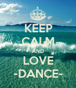 KEEP CALM AND LOVE -DANCE- - Personalised Poster large