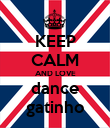 KEEP CALM AND LOVE dance gatinho - Personalised Poster large