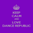 KEEP CALM AND LOVE DANCE REPUBLIC - Personalised Poster large