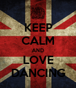 KEEP CALM AND LOVE DANCING - Personalised Poster large