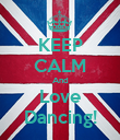 KEEP CALM And Love Dancing! - Personalised Poster large