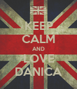 KEEP CALM AND LOVE DANICA - Personalised Poster large