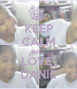 KEEP CALM AND LOVE  DANIE - Personalised Poster large