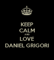 KEEP CALM AND LOVE DANIEL GRIGORI - Personalised Poster small