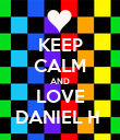 KEEP CALM AND LOVE DANIEL H  - Personalised Poster large