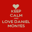 KEEP CALM AND LOVE DANIEL MONTES - Personalised Poster large