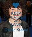 KEEP CALM AND LOVE Daniel Roche - Personalised Poster large