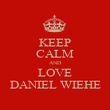 KEEP CALM AND LOVE DANIEL WIEHE - Personalised Poster large