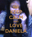 KEEP CALM AND LOVE DANIELA - Personalised Poster large