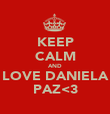 KEEP CALM AND LOVE DANIELA PAZ<3 - Personalised Poster large