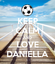 KEEP CALM AND LOVE DANIELLA - Personalised Poster large