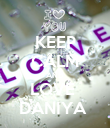 KEEP CALM AND LOVE  DANIYA  - Personalised Poster large