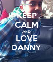 KEEP CALM AND LOVE DANNY - Personalised Poster large