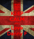 KEEP CALM AND Love Danny F - Personalised Poster large