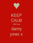 KEEP CALM AND love danny jones x - Personalised Poster large
