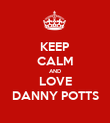 KEEP CALM AND LOVE DANNY POTTS - Personalised Poster large