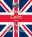 Keep Calm And LOVE ! Dany <3 - Personalised Poster large