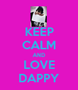 KEEP CALM AND LOVE DAPPY - Personalised Poster large