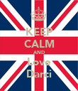KEEP CALM AND Love Darci - Personalised Poster large