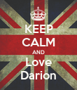KEEP CALM AND Love Darion - Personalised Poster large