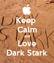 Keep  Calm and Love Dark Stark - Personalised Poster large