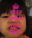 KEEP CALM AND Love Darla - Personalised Poster large