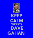KEEP CALM AND LOVE ♡DAVE GAHAN♥ - Personalised Poster large
