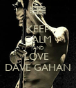 KEEP CALM AND LOVE  DAVE GAHAN - Personalised Poster large