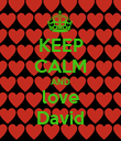 KEEP CALM AND love David - Personalised Poster large