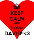 KEEP CALM AND Love DAVID!!<3 - Personalised Poster large
