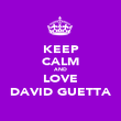 KEEP CALM AND LOVE DAVID GUETTA - Personalised Poster large