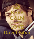 KEEP CALM AND LOVE David Silva - Personalised Poster large