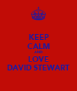 KEEP CALM AND LOVE DAVID STEWART - Personalised Poster large