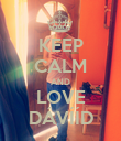 KEEP CALM AND LOVE DÁVÍÍD - Personalised Poster large