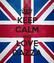KEEP CALM AND LOVE DAZZA - Personalised Poster large