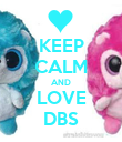 KEEP CALM AND LOVE DBS - Personalised Poster large