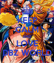KEEP CALM AND LOVE  DBZ WORLD  - Personalised Poster large